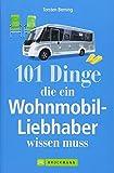 Wohnmobil Lesebuch: 101 Dinge, die ein Wohnmobil-Liebhaber wissen muss. Tipps und Tricks rund um das mobile Reisen. Informatives und Kurioses aus dem Wohnmobil. Camperwissen komplett!