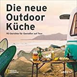 Camping Kochbuch: Die neue Outdoorküche. 90 Gerichte für Genießer auf Tour. Leckere Campingküche. Rezepte für Camper. Kochen im Freien.